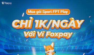 Siêu ưu đãi với ví Foxpay, mua gói SPORT trên FPT Play chỉ 1K
